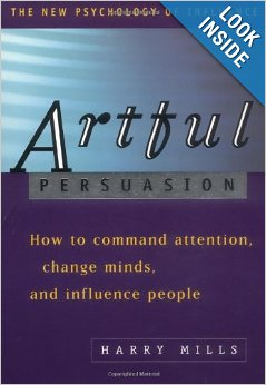 Artful Persuasion: How to Command Attention, Change Minds, and Influence People
