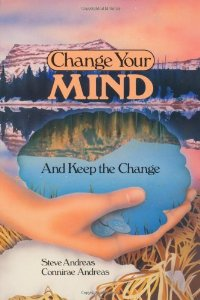 Change Your Mind-And Keep the Change : Advanced NLP Submodalities Interventions