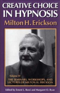 Creative Choice in Hypnosis (The Seminars, Workshops, and Lectures of Milton H. Erickson, Vol 4)