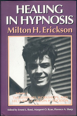 Healing in Hypnosis : The Seminars, Workshops, and Lectures of Milton H. Erickson