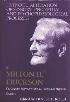 Hypnotic Alteration of Sensory Perceptual and Psychophysical Processes (Collected Papers of Milton H. Erickson, Vol 2)