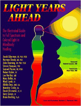 Light Years Ahead : The Illustrated Guide to Full Spectrum and Colored Light in Mind-body Healing