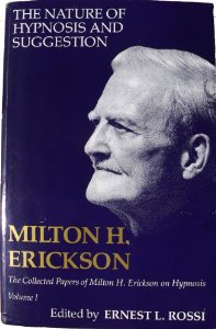 The Nature of Hypnosis and Suggestion (Collected Papers of Milton H. Erickson, Vol 1)