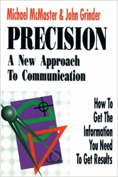 Precision : A New Approach to Communication : How to Get the Information You Need to Get Results