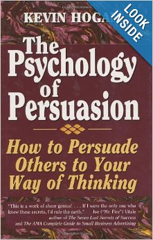 The Psychology of Persuasion : How to Persuade Others to Your Way of Thinking