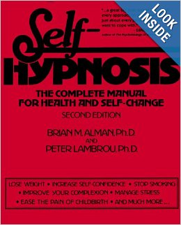 Self-Hypnosis : The Complete Manual for Health and Self-Change