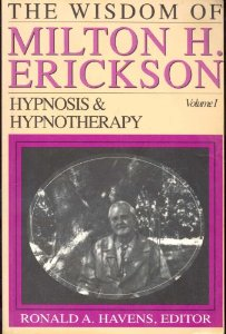 The Wisdom of Milton H. Erickson : Hypnosis and Hypnotherapy - Vol 1