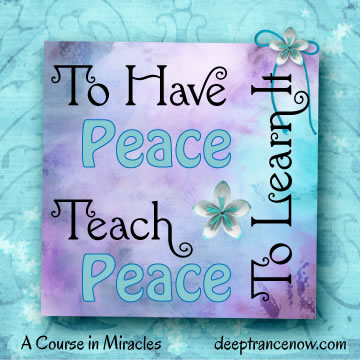 ACIM - To have peace, teach peace to learn it