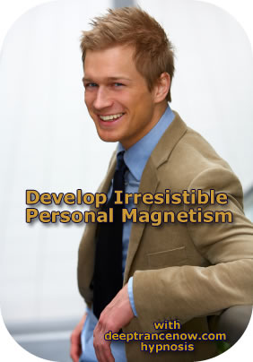 Develop Irresistible Personal Magnetism - Charisma - with Hypnosis