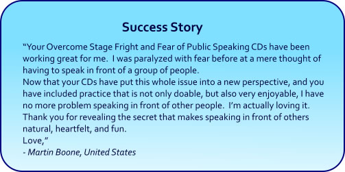 Overcome Stage Fright and Fear of Public Speaking and Fear of Public Speaking Hypnosis CDs and mp3 Downlaods Success Story
